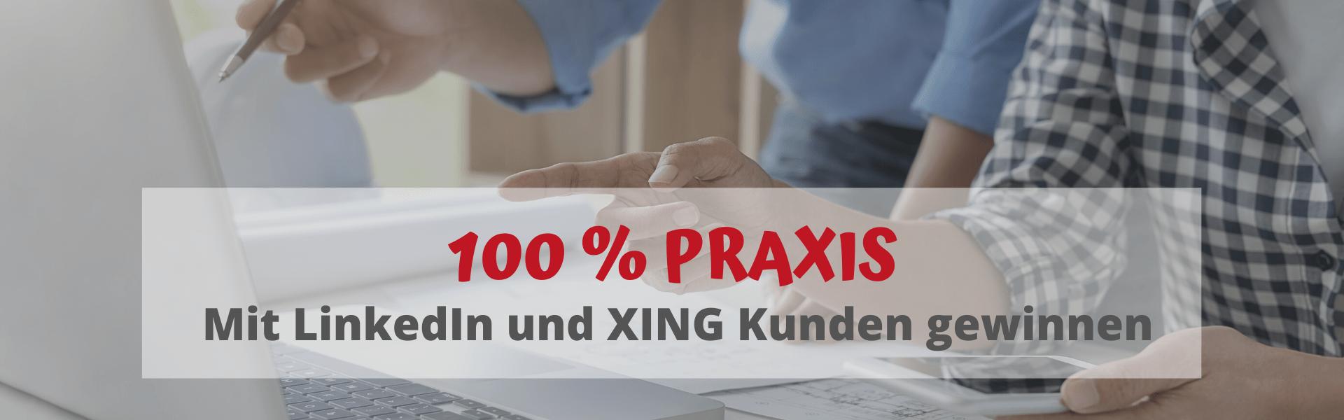 100 % PRAXIS Mit LinkedIn und XING Kunden gewinnen